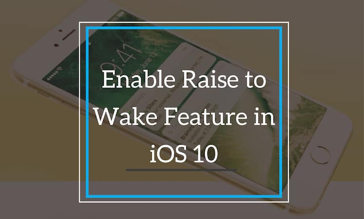 enable-raise-to-wake-in-ios10