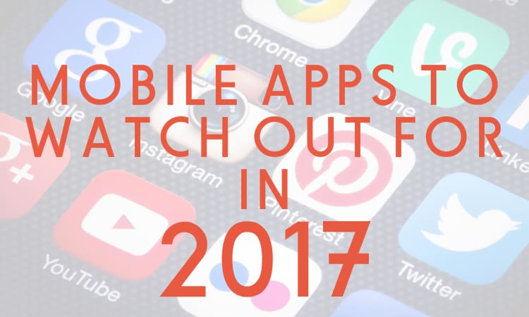 11 Apps to Watch Out for in 2017