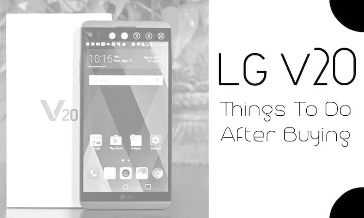 15 Things to do After Buying LG V20 | TheTechBeard