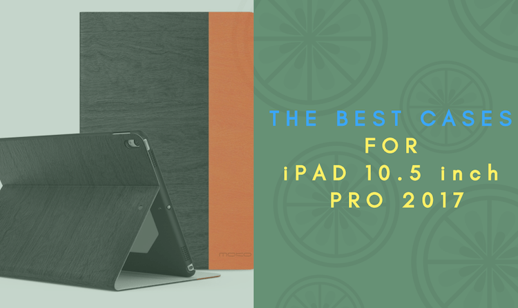 best-10.5inch-ipad-pro-cases